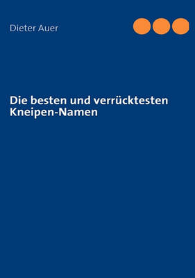 Die Besten Und Verrucktesten Kneipen-Namen (Paperback)