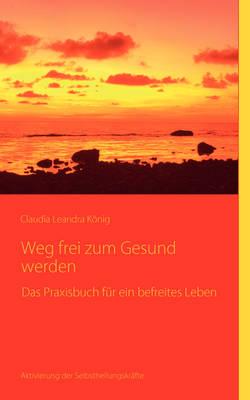 Weg Frei Zum Gesundwerden (Paperback)
