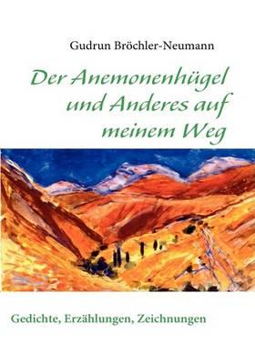 Der Anemonenhugel Und Anderes Auf Meinem Weg (Paperback)