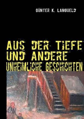 Aus Der Tiefe Und Andere Unheimliche Geschichten (Paperback)