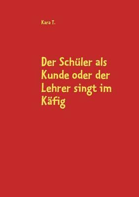 Der Sch Ler ALS Kunde Oder Der Lehrer Singt Im K Fig (Paperback)