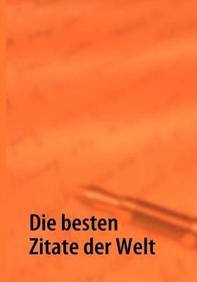 Die Besten Zitate Der Welt (Paperback)