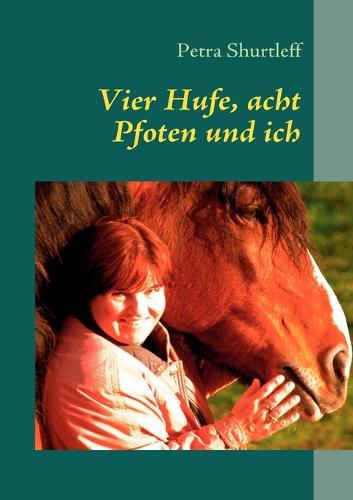 Vier Hufe, Acht Pfoten Und Ich (Paperback)