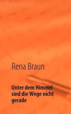 Unter Dem Himmel Sind Die Wege Nicht Gerade (Paperback)