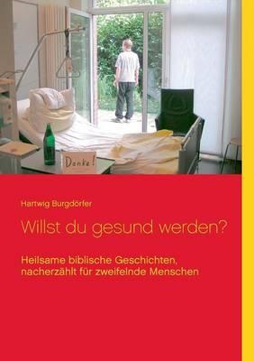 Willst Du Gesund Werden? (Paperback)