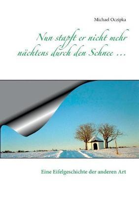 Nun Stapft Er Nicht Mehr Nachtens Durch Den Schnee ... (Paperback)