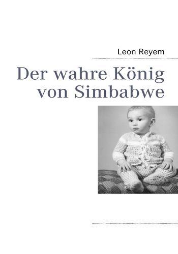 Der Wahre Konig Von Simbabwe (Paperback)