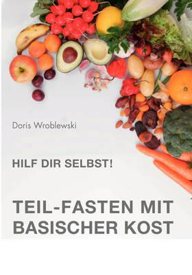 Hilf Dir Selbst! Teil-Fasten Mit Basischer Kost (Paperback)