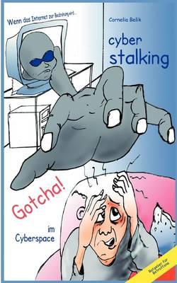 Cyberstalking - Gotcha! Im Cyberspace (Paperback)