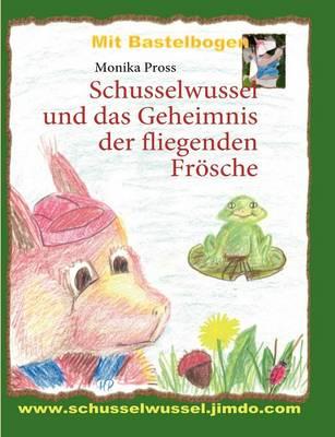 Schusselwussel Und Das Geheimnis Der Fliegenden Fr sche (Paperback)