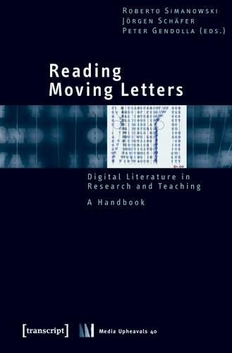 Reading Moving Letters: Digital Literature in Research and Teaching. A Handbook - Medienumbruche 40 (Paperback)