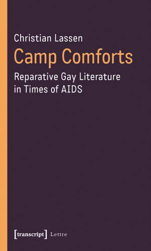 Camp Comforts: Reparative Gay Literature in Times of AIDS - Lettre (Paperback)