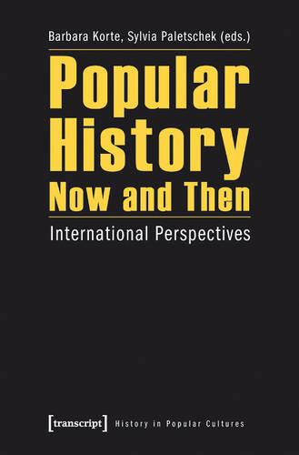 Popular History Now and Then: International Perspectives - Historische Lebenswelten in popularen Wissenskulturen/History in Popular Cultures 6 (Paperback)