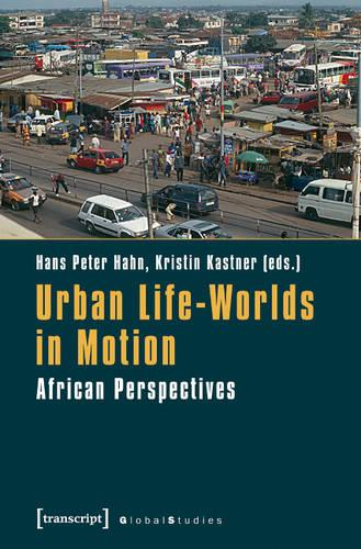 Urban Life-Worlds in Motion: African Perspectives - Global Studies (Paperback)