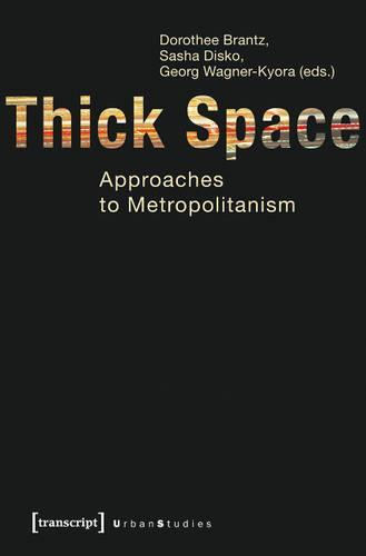 Thick Space: Approaches to Metropolitanism - Urban Studies (Paperback)