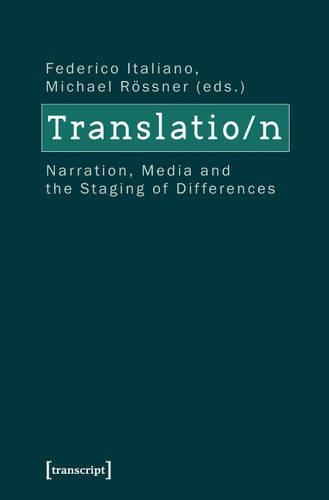 Translation: Narration, Media and the Staging of Differences - Edition Kulturwissenschaft 20 (Paperback)