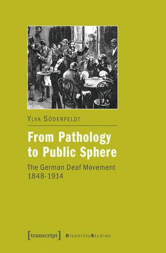 From Pathology to Public Sphere: The German Deaf Movement 1848-1914 (Paperback)