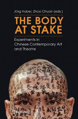 Body at Stake: Experiments in Chinese Contemporary Art and Theatre (Paperback)