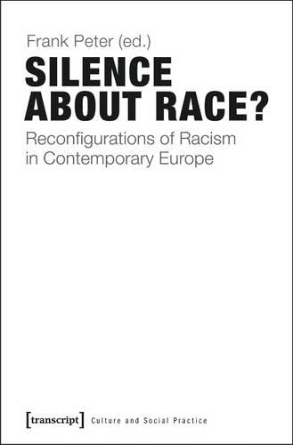 Silence About Race?: Reconfigurations of Racism in Contemporary Europe (Paperback)