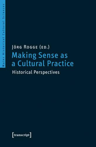 Making Sense as a Cultural Practice: Historical Perspectives (Paperback)