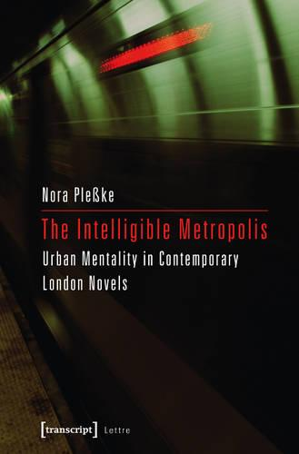 Intelligible Metropolis: Urban Mentality in Contemporary London Novels (Paperback)