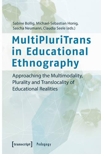 MultiPluriTrans in Educational Ethnography: Approaching the Multimodality, Plurality and Translocality of Educational Realities - Padagogik (Paperback)