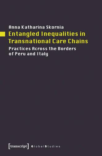 Entangled Inequalities in Transnational Care Chains: Practices Across the Borders of Peru & Italy (Paperback)