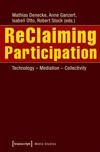 Reclaiming Participation: Technology - Mediation -- Collectivity (Paperback)