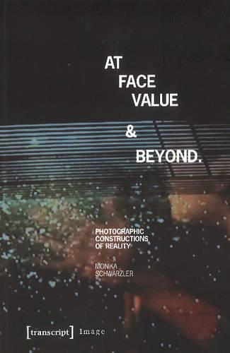 At Face Value and Beyond: Photographic Constructions of Reality - Image 75 (Paperback)