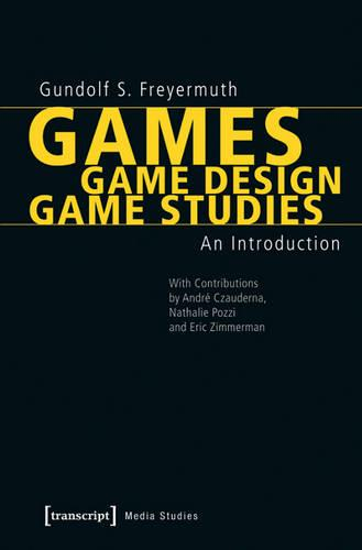 Games, Game Design, Game Studies: An Introduction (Paperback)