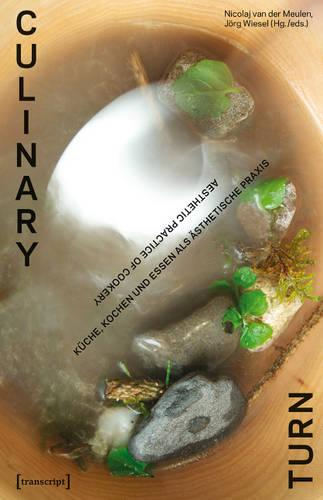Culinary Turn: Kuche, Kochen und Essen als AEsthetische Praxis / Aesthetic Practice of Cookery (Paperback)