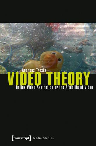 Video Theory: Online Video Aesthetics or the Afterlife of Video - Edition Medienwissenschaft 22 (Paperback)