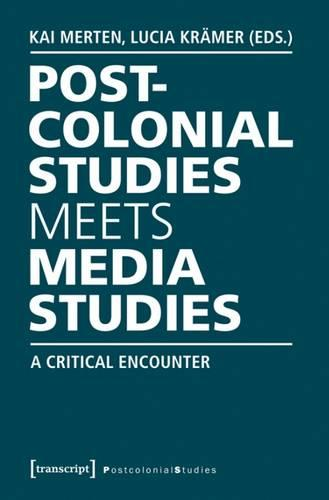 Postcolonial Studies Meets Media Studies: A Critical Encounter - Postcolonial Studies 23 (Paperback)