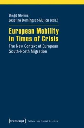 European Mobility in Times of Crisis: The New Context of European South-North Migration - Kultur und soziale Praxis (Paperback)