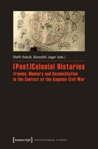 (Post)Colonial Histories Trauma, Memory and Reconciliation in the Context of the Angolan Civil War (Paperback)
