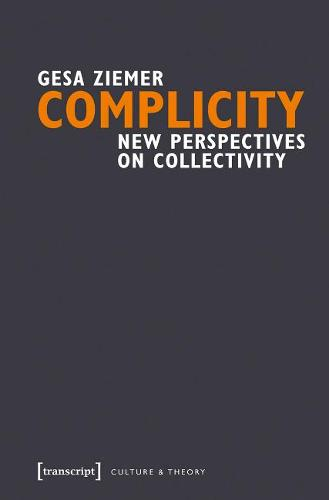 Complicity: New Perspectives on Collectivity (Paperback)