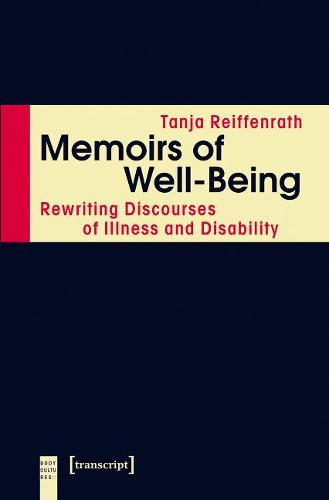 Memoirs of Well-Being: Rewriting Discourses of Illness and Disability - KoerperKulturen (Paperback)