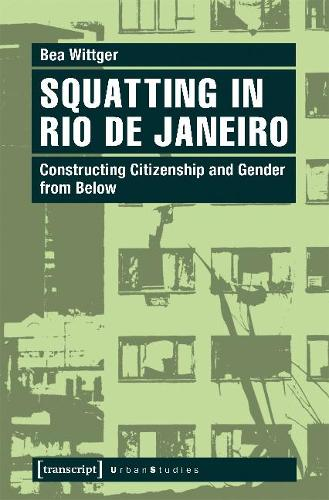 Squatting in Rio de Janeiro: Constructing Citizenship and Gender from Below - Urban Studies (Paperback)