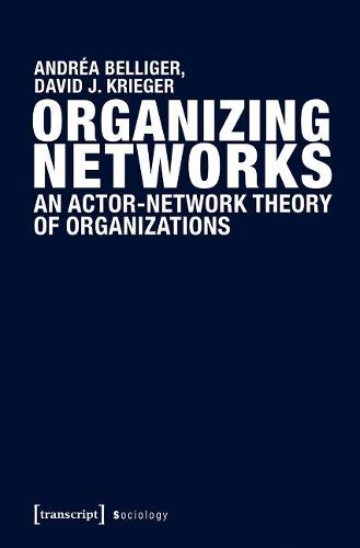 Organizing Networks: An Actor-Network Theory of Organizations - Sozialtheorie (Paperback)