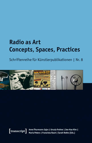 Radio as Art: Concepts, Spaces, Practices (Paperback)