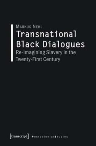 Transnational Black Dialogues: Re-Imagining Slavery in the Twenty-First Century - Postcolonial Studies 28 (Paperback)
