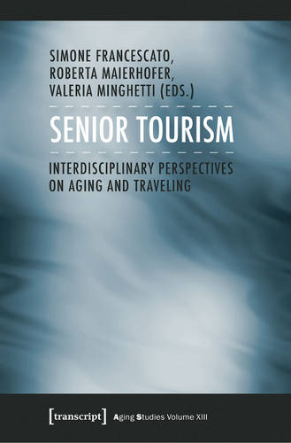 Senior Tourism: Interdisciplinary Perspectives on Aging and Traveling (Paperback)