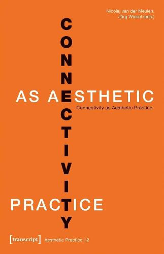 Connectivity as Aesthetic Practice - Aesthetic Practice (Paperback)