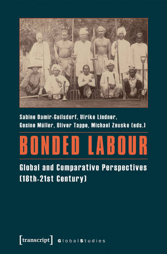 Bonded Labour: Global & Comparative Perspectives (18th21st Century) (Paperback)