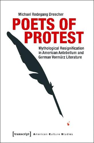 Poets of Protest: Mythological Resignification in American Antebellum and German Vormarz Literature (Paperback)