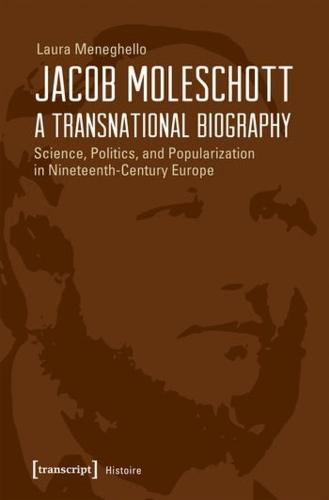 Jacob Moleschott - A Transnational Biography: Science, Politics, and Popularization in Nineteenth-Century Europe - Histoire 117 (Paperback)