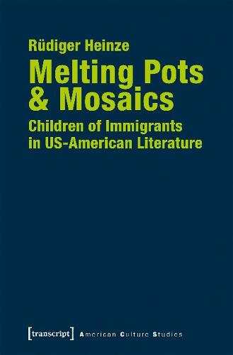 Melting Pots & Mosaics: Children of Immigrants in Us-American Literature - American Culture Studies (Paperback)