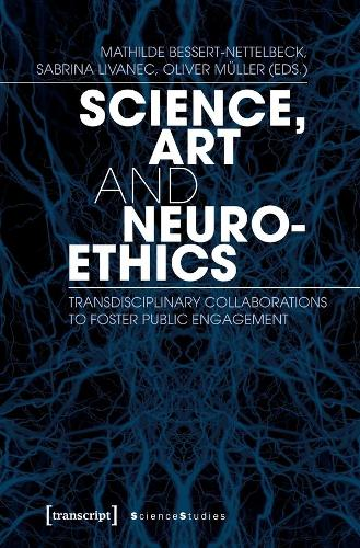 Science, Art, and Neuroethics: Transdisciplinary Collaborations to Foster Public Engagement - Science Studies (Paperback)