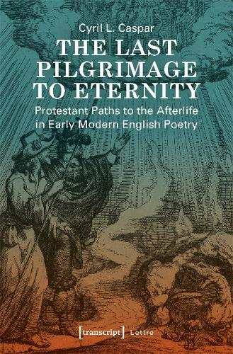 The Last Pilgrimage to Eternity: Protestant Paths to the Afterlife in Early Modern English Poetry - Lettre (Paperback)