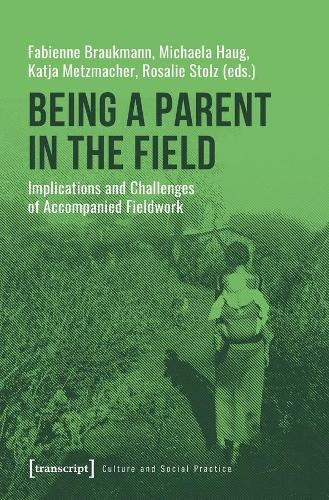 Being a Parent in the Field - Implications and Challenges of Accompanied Fieldwork - Culture and Social Practice (Paperback)